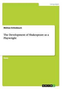 The Development of Shakespeare as a Playwright