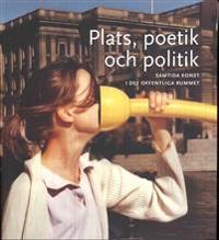 Plats, poetik och politik : samtida konst i det offentliga rummet