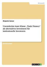 """Unentdeckte Asset Klasse """"trade Finance"""" ALS Alternatives Investment Fur Institutionelle Investoren"""