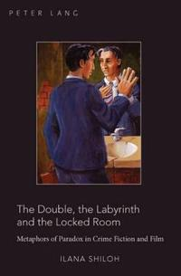 The Double, the Labyrinth and the Locked Room: Metaphors of Paradox in Crime Fiction and Film