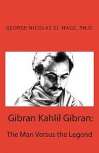 Gibran Kahlil Gibran: The Man Versus the Legend