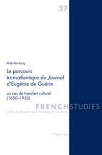 Le Parcours Transatlantique Du Journal d'Eugénie de Guérin: Un Cas de Transfert Culturel (1850-1950)