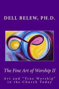The Fine Art of Worship II: True Worship in the Church Today