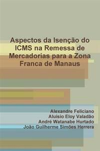 Aspectos da Isencao do ICMS na Remessa de Mercadorias para a Zona Franca de Manaus