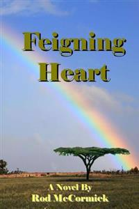 Feigning Heart: Book Three Njoro Series