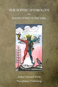 The Sophic Hydrolith: Or, Water Stone of the Wise