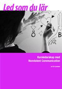 Led som du lär : kursledarskap med Nonviolent Communication