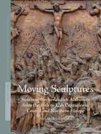 Moving Sculptures: Southern Netherlandish Alabasters from the 16th to 17th Centuries in Central and Northern Europe
