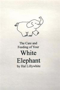 Care and Feeding of Your White Elephant