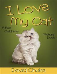 I Love My Cat: Fun Children's Picture Book with Amazing Photos of Cats