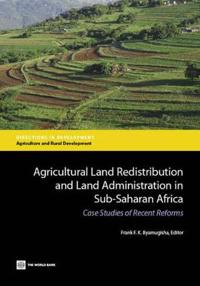 Agricultural Land Redistribution and Land Administration in Sub-Saharan Africa