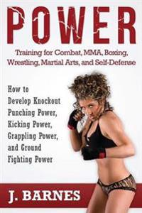 Power Training for Combat, Mma, Boxing, Wrestling, Martial Arts, and Self-Defense