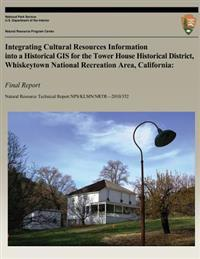 Integrating Cultural Resources Information Into a Historical GIS for the Tower House Historical District, Whiskeytown National Recreation Area, Califo