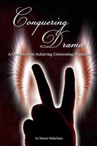 Conquering Drama: A Discussion on Achieving Unwavering Happiness