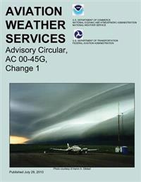 Aviation Weather Services: Advisory Circular, AC 00-45g, Change 1