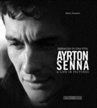 Ayrton Senna: Immagini Di Una Vita/A Life in Pictures