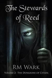 The Stewards of Reed, Volume 2: The Dungeons of Cetahl