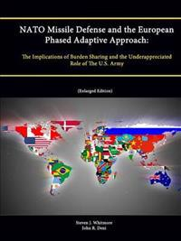NATO Missile Defense and the European Phased Adaptive Approach: The Implications of Burden Sharing and the Underappreciated Role of The U.S. Army (Enlarged Edition)