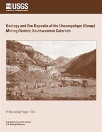 Geology and Ore Deposits of the Uncompahgre (Ouray) Mining District, Southwestern Colorado