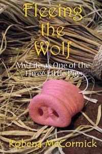 Fleeing the Wolf: My Life as One of the Three Little Pigs.