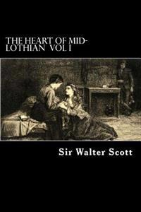 The Heart of Mid-Lothian Vol I