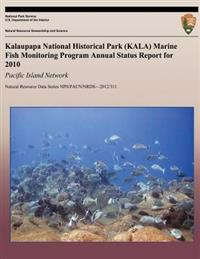 Kalaupapa National Historical Park (Kala) Marine Fish Monitoring Program Annual Status Report for 2010: Pacific Island Network