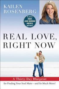Real Love, Right Now: A Thirty-Day Blueprint for Finding Your Soul Mate - And So Much More!