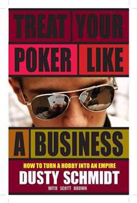 Treat Your Poker Like a Business: How to Turn a Hobby Into an Empire