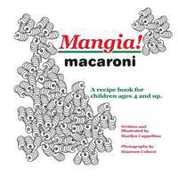 Mangia! Macaroni: A Recipe Book for Children Ages 4 and Up.