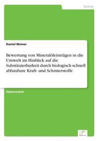 Bewertung Von Mineraloleintragen in Die Umwelt Im Hinblick Auf Die Substituierbarkeit Durch Biologisch Schnell Abbaubare Kraft- Und Schmierstoffe