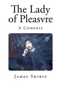 The Lady of Pleasvre: A Comedie