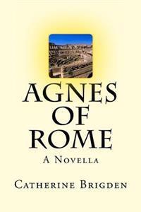 Agnes of Rome: A Novella