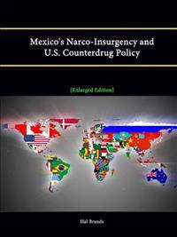 Mexico's Narco-Insurgency and U.S. Counterdrug Policy [Enlarged Edition]