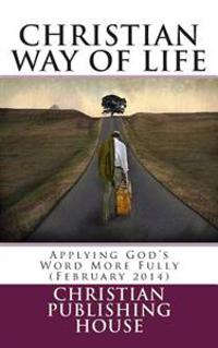 Christian Way of Life Applying God's Word More Fully (February 2014)