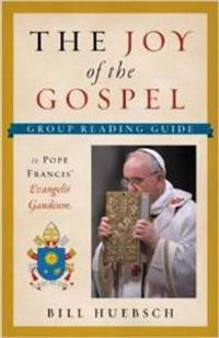 The Joy of the Gospel: The Group Reading Guide