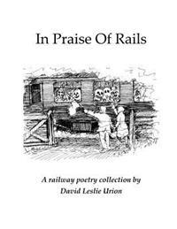 In Praise of Rails: A Railway Poetry Collection