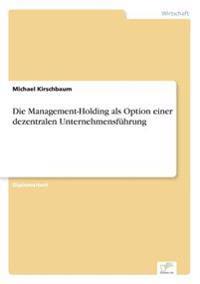 Die Management-Holding ALS Option Einer Dezentralen Unternehmensfuhrung