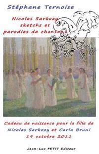 Nicolas Sarkozy: Sketchs Et Parodies de Chansons: Cadeau de Naissance Pour La Fille de Nicolas Sarkozy Et Carla Bruni