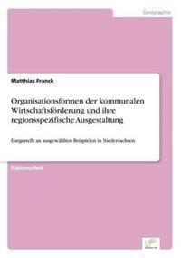 Organisationsformen Der Kommunalen Wirtschaftsforderung Und Ihre Regionsspezifische Ausgestaltung