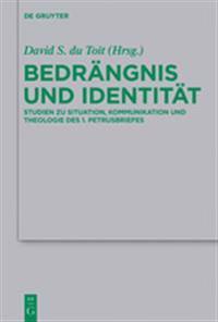 Bedrangnis Und Identitat: Studien Zu Situation, Kommunikation Und Theologie Des 1. Petrusbriefes