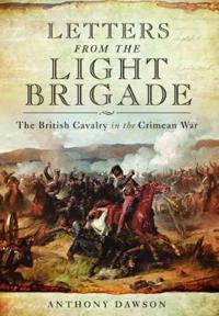 Letters from the light brigade - the british cavalry in the crimean war