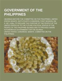 Government of the Philippines; Hearings Before the Committee on the Philippines, United States Senate, Sixty-Fourth Congress, First Session, on S. 381