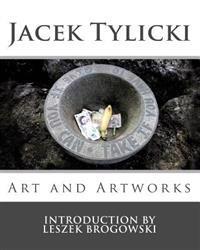 Jacek Tylicki: Art and Artworks