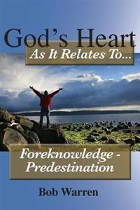 God's Heart as It Relates to ... Foreknowledge - Predestination