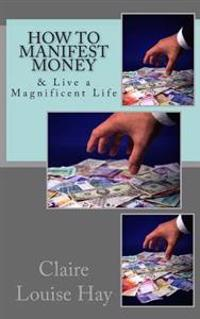 How to Manifest Money: & Live a Magnificent Life