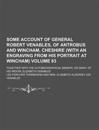 Some Account of General Robert Venables, of Antrobus and Wincham, Cheshire (with an Engraving from His Portrait at Wincham); Together with the Autobio