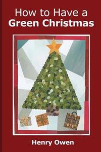 How to Have a Green Christmas: Discover 50 Ways to Have an Eco-Friendly Holiday