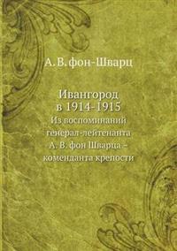 Ivangorod V 1914-1915 Iz Vospominanij General-Lejtenanta A. V. Fon Shvartsa - Komendanta Kreposti