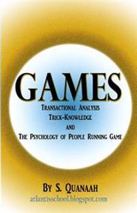 Games: Transactional Analysis, Trick-Knowledge, and the Psychology of People Running Game