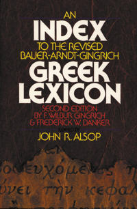 An Index to the Revised Bauer-Arndt-Gingrich Greek Lexicon, Second Edition, by F. Wilbur Gingrich and Frederick W. Danker